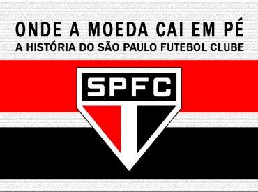 Onde a Moeda Cai em Pé - A História do SPFC